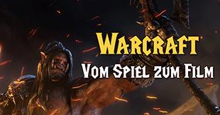 """Vom Spiel zum Fantasyfilm: Unser großes """"Warcraft""""-Special!"""