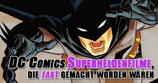 Superheldenfilme, die fast gemacht worden wären - Teil 1: DC