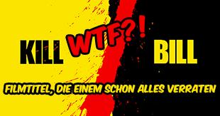 Spoiler-Alarm, aber richtig: Filmtitel, die einem schon alles sagen!
