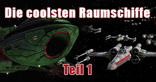 Die coolsten Raumschiffe in Filmen - Teil 1