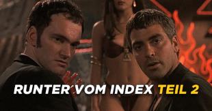 Runter vom Index! Einst furchtbar verboten, heute Uncut zu haben - Teil 2