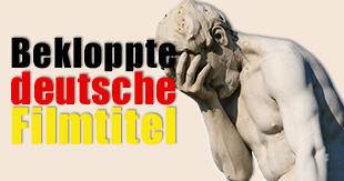 Wenn Filmtitel auf Deutsch verhunzt werden