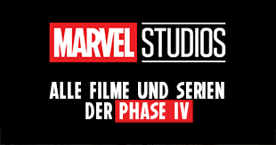 Marvel Cinematic Universe (MCU) - Alle Filme der Phase IV