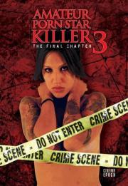 Amateur Porn Star Killer 3 - The Final Chapter