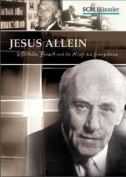 Jesus allein - Wilhelm Busch und die Kraft des Evangeliums