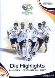 WM 2006 - Die Highlights - Deutschland, Weltmeister der Herzen