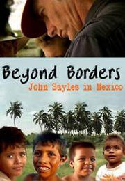 Beyond Borders - John Sayles in Mexico