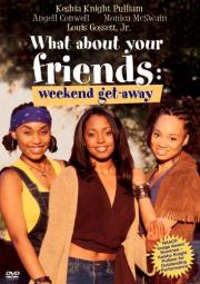 What About Your Friends - Weekend Getaway