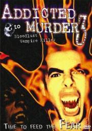 Addicted to Murder 3 - Blood Lust