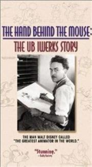 The Hand Behind the Mouse - The Ub Iwerks Story