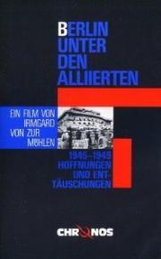Berlin unter den Alliierten - Hoffnungen und Enttäuschungen 1945-49