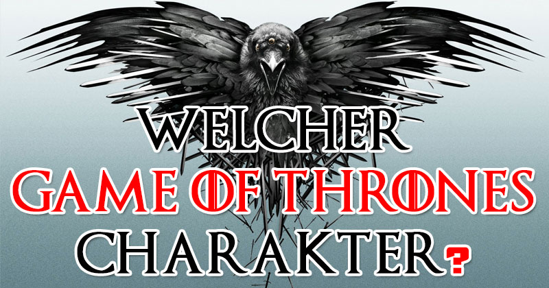 "Welcher ""Game of Thrones"" Charakter bist du?"