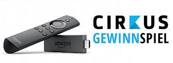 2 Amazon Fire TV Sticks zum Start von Cirkus gewinnen!