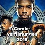 Marvel, DC, Superhelden: Die heißesten Comicverfilmungen 2018