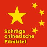 Einfach zum Schießen: Die kuriosesten chinesischen Filmtitel!