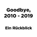 2010-2019: Ein Jahrzehnt geht zu Ende und wir blicken zurück