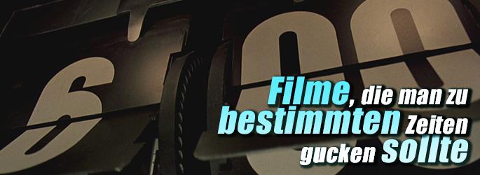 Jetzt oder nie: Filme, die zu bestimmten Zeiten besonders gut sind!
