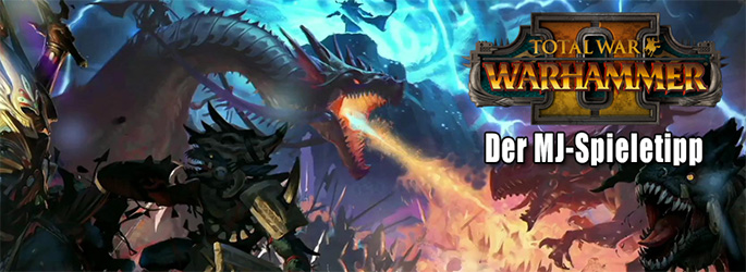 """Der MJ-Spieletipp: """"Total War - Warhammer II"""" - Die Zeit des Krieges"""