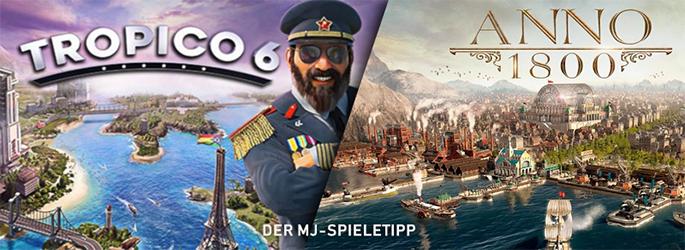 """Der MJ-Spieletipp: """"Anno 1800"""" oder """"Tropico 6"""" - Ostern für Planer!"""