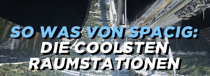 So was von spacig: Die coolsten Filme mit Raumstationen