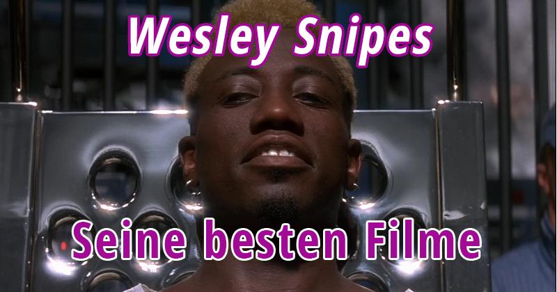 Die besten Wesley Snipes-Filme