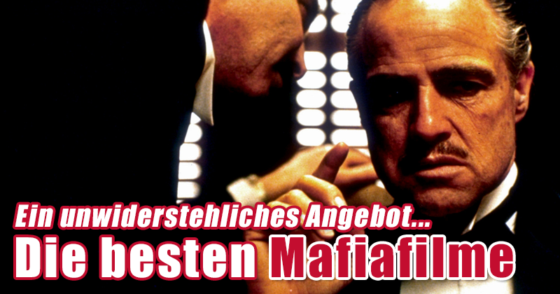 Die besten Mafia-Filme - Gangster und Ganoven