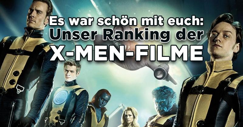 Das Maß aller Mutanten: Unser Ranking der X-Men-Filme!